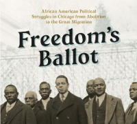 Freedom's Ballot: African American Political Struggles in Chicago from Abolition to the Great Migration