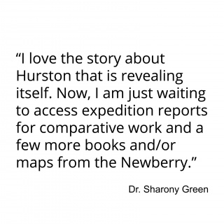 """""""I love the story about Hurston that is revealing itself. Now, I am just waiting to access expedition reports for comparative work and a few more books and/or maps from the Newberry."""""""
