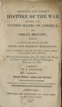 Title page from An Impartial and Correct History of the War between the United States of America, and Great Britain, Comprising a Particular Detail of the Naval and Military Operations, and a Faithful Record of the Events Produced During the Contest. Ayer 203 .O12 1817