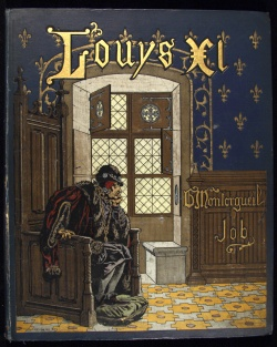 Job and Georges Montorgueil. Louis XI. 1905. Wing folio ZP 939.J625.